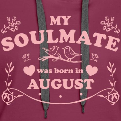 My Soulmate was born in August - Women's Premium Hoodie