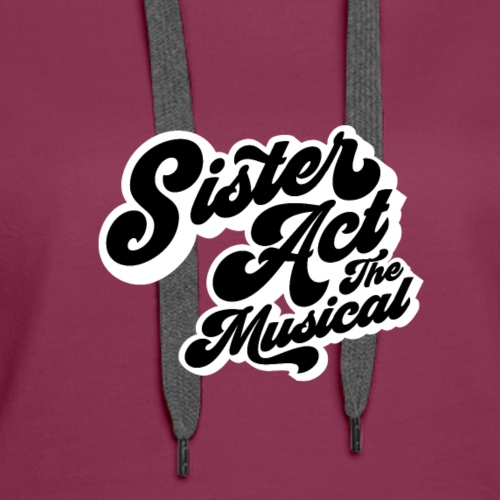Sister Act: The Musical - Women's Premium Hoodie