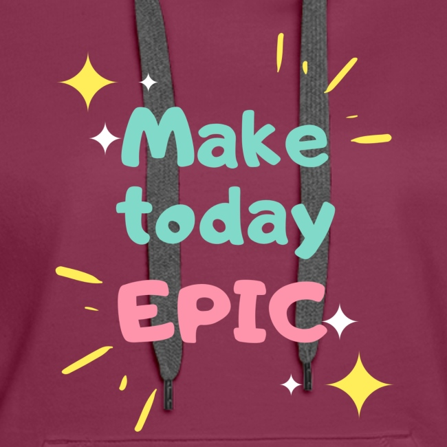 Make today epic