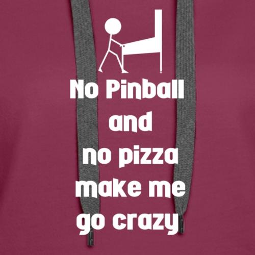 No Pinball and No Pizza - Women's Premium Hoodie