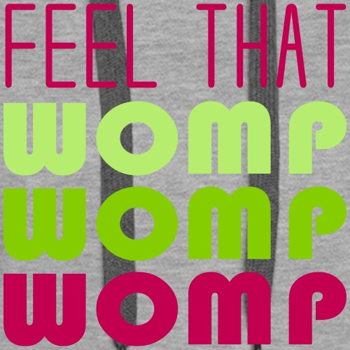 Feel that womp 3 fatter color - Women's Premium Hoodie