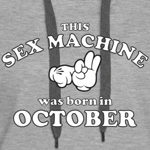 This Sex Machine are born in October - Women's Premium Hoodie