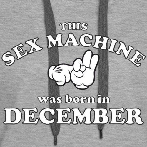 This Sex Machine are born in December - Women's Premium Hoodie