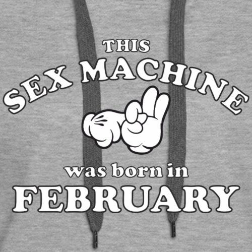 This Sex Machine are born in February - Women's Premium Hoodie