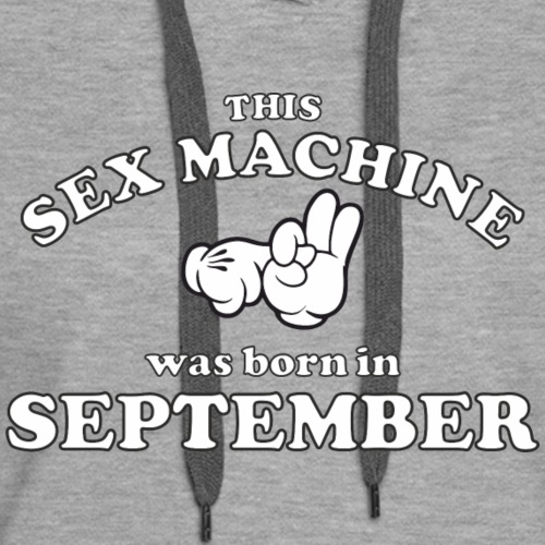 This Sex Machine are born in September - Women's Premium Hoodie