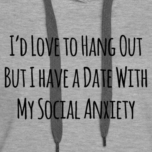 Social Anxiety Love - Women's Premium Hoodie