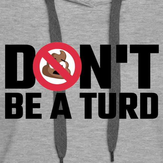 Don't Be a Turd
