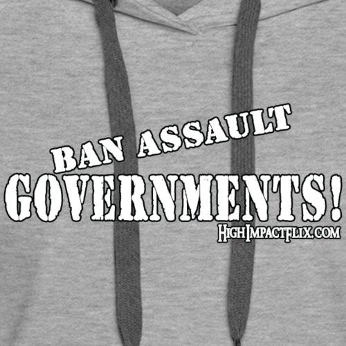 Ban Assault Governments - Women's Premium Hoodie