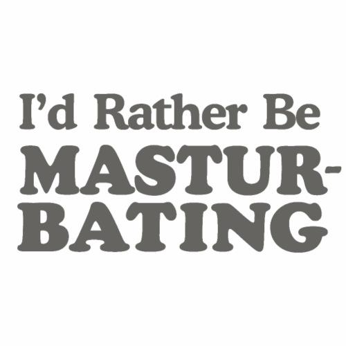 I d Rather Be Masturbating - Women's Premium Hoodie