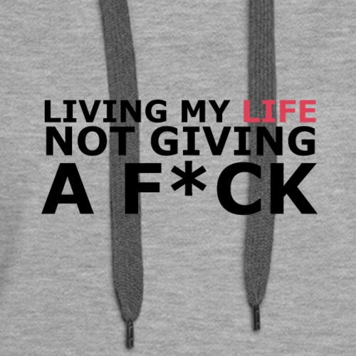 Living My Life Not Giving a F*ck - Women's Premium Hoodie