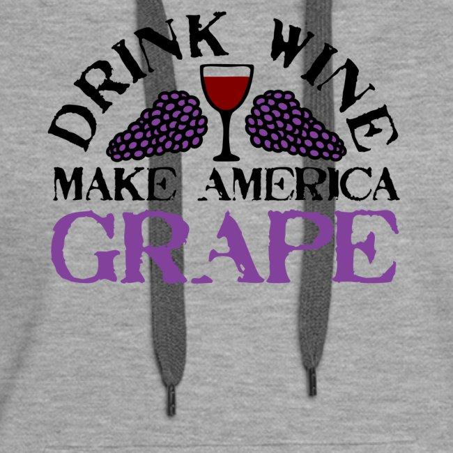 Drink Wine. Make America Grape.