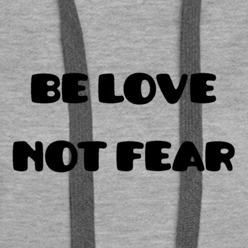 Be Love Not Fear - Women's Premium Hoodie