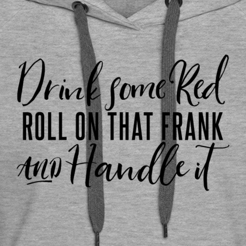 Drink, Roll, Handle - Women's Premium Hoodie