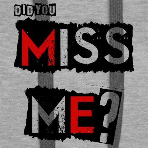 Did You Miss Me? - Women's Premium Hoodie
