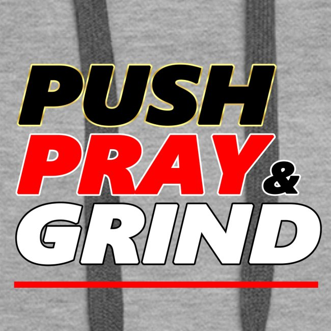 Push Pray & Grind