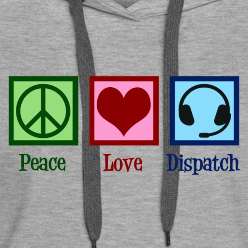 Peace Love Dispatch Operator Dispatcher - Women's Premium Hoodie