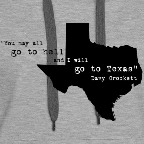 I Will Go To Texas! - Women's Premium Hoodie