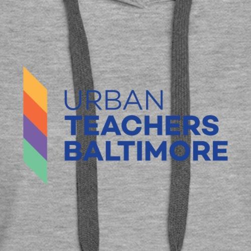 Urban Teachers Baltimore - Women's Premium Hoodie