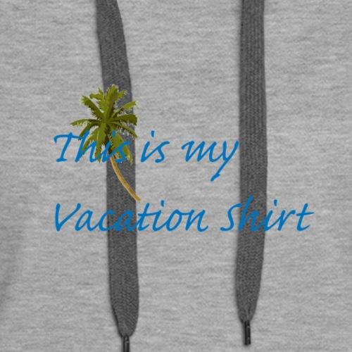 This Is My Vacation Shirt - Women's Premium Hoodie