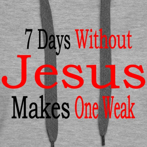 7 days wthout Jesus plain - Women's Premium Hoodie