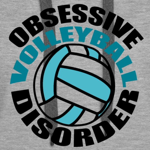 Obsessive Volleyball Disorder Humor - Women's Premium Hoodie