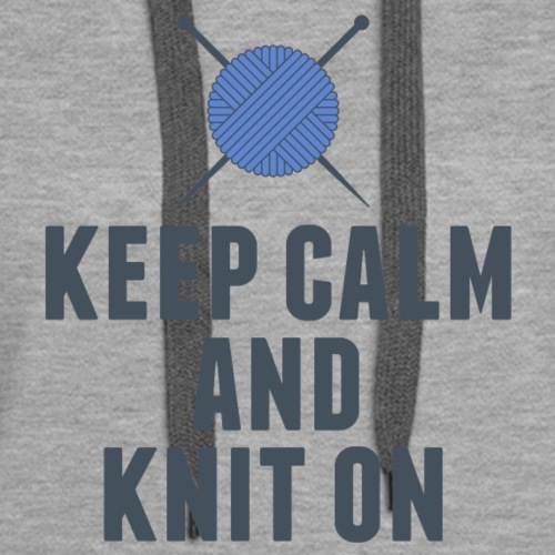 Funny Knitting Keep Calm and Knit On - Women's Premium Hoodie