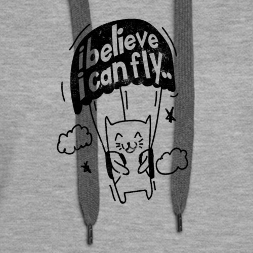Funny Cat i Believe I Can Fly - Women's Premium Hoodie