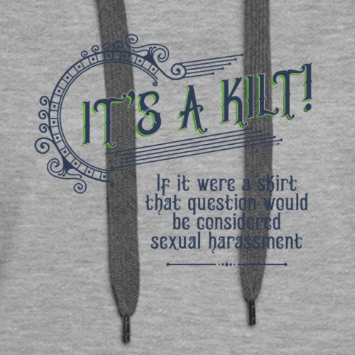 It's A Kilt… If It Were A Skirt… - Women's Premium Hoodie