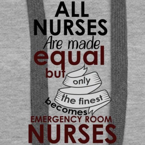 All Nurse Are Made Equal But Only The Finest Becom - Women's Premium Hoodie