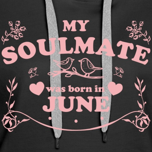 My Soulmate was born in June - Women's Premium Hoodie