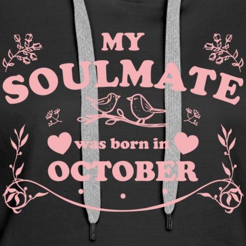 My Soulmate was born in October - Women's Premium Hoodie