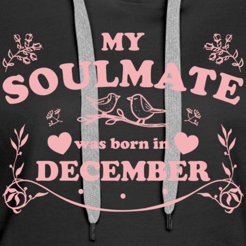 My Soulmate was born in December - Women's Premium Hoodie