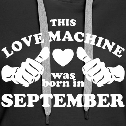 This Love Machine Was Born In September - Women's Premium Hoodie