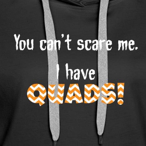 Cant Scare me quads - Women's Premium Hoodie