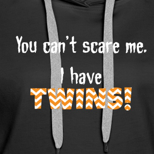Cant Scare Me Twins - Women's Premium Hoodie
