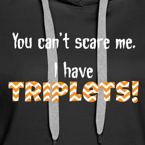 Cant Scare me triplets - Women's Premium Hoodie