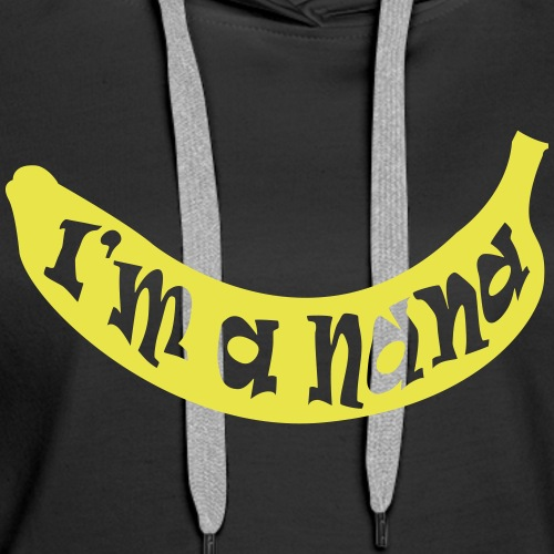 I'm a Nana - Banana - Women's Premium Hoodie