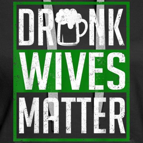 Saint Patrick's Day Drunk Wives Matter Funny T-shi - Women's Premium Hoodie