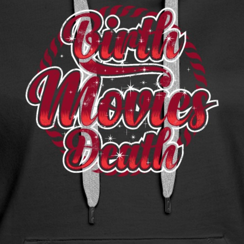 BIRTH MOVIES DEATH - Women's Premium Hoodie