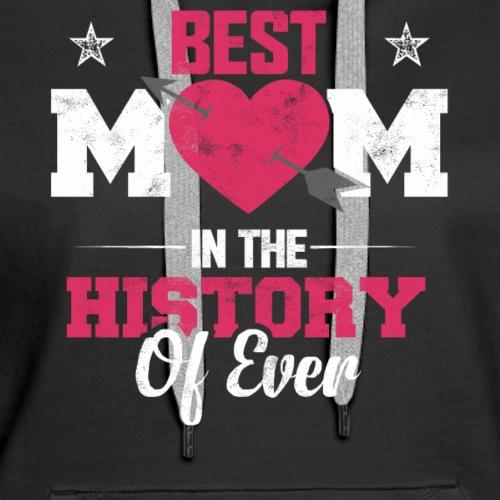 BEST MOM IN THE HISTORY OF EVER - Women's Premium Hoodie
