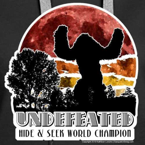 Sasquatch Hide & Seek Undefeated World Champion - Women's Premium Hoodie