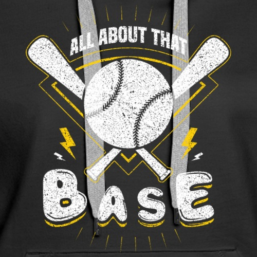 ALL ABOUT THAT BASE ART/ALL ABOUT THAT BASE SHIRT - Women's Premium Hoodie