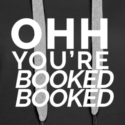 Ohh You're Booked Booked - Women's Premium Hoodie