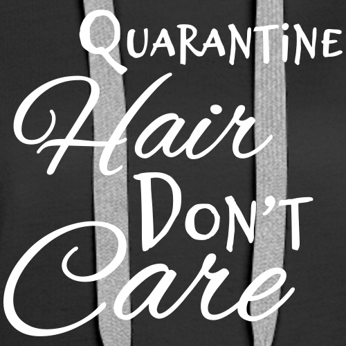 Quarantine Hair Don't Care - Women's Premium Hoodie