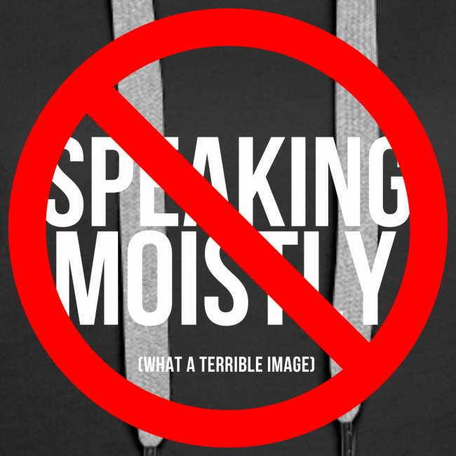 No Speaking Moistly!