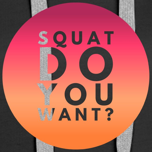 Squat Do You Want?