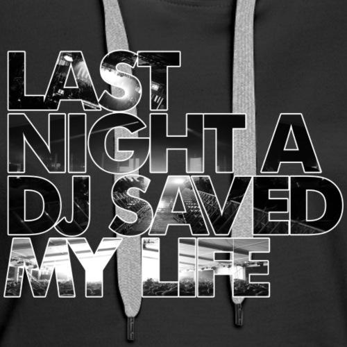 Last Night A DJ Saved My Life - Women's Premium Hoodie