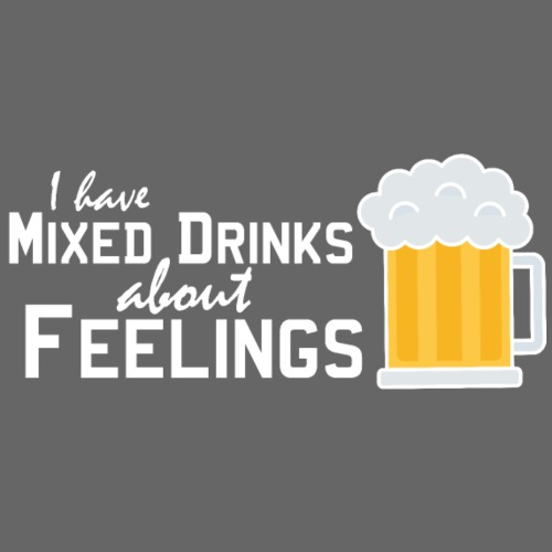 I have mixed drinks about feelings - Women's Premium Hoodie