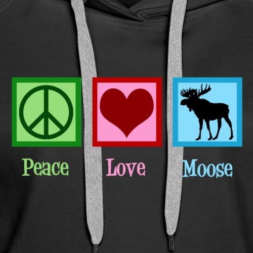 Peace Love Moose - Women's Premium Hoodie