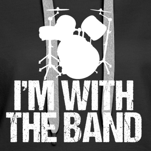 I'm With the Band Funny Drummer - Women's Premium Hoodie